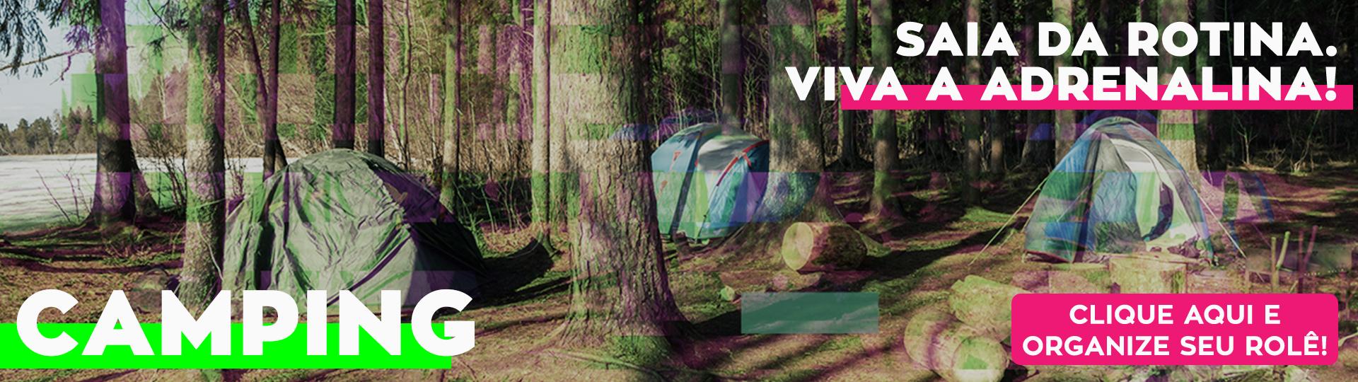 """Imagem de várias barracas em um acampamento no meio do mato, entre várias árvores, com o texto """"Camping"""" na esquerda e """"Saia da rotina. Viva a adrenalina."""" na direita. Também tem um texto """"clique aqui e organize seu rolê"""", no canto direito inferior."""